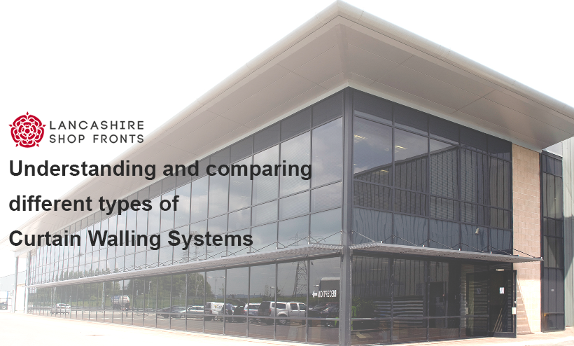 Understanding and Comparing Different types of Curtain Walling
